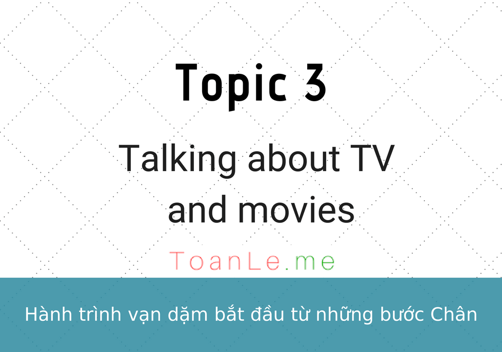 toanle me Topic 3 Talking about TV and movies