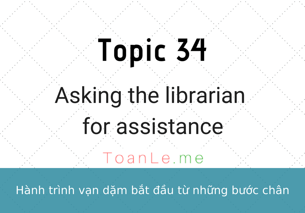 Topic 34 Asking the librarian for assistance