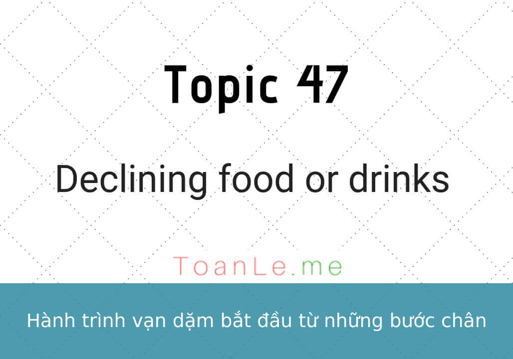 toan le luca topic 47 Declining food or drinks