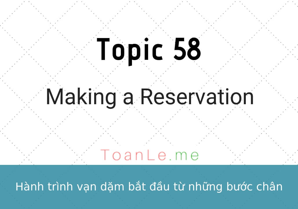 toan le luca topiic 58 Making a Reservation