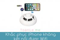 Tìm hiểu và khắc phục iPhone không kết nối được Wifi