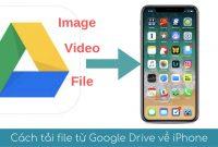 cach tai file image video tu goole drive ve iphone