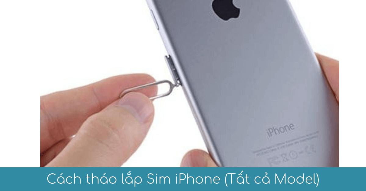 Cách tháo lắp Sim iPhone XR, X, XS, XS Max, 4s 5s 6s 7 8 Plus 3GS