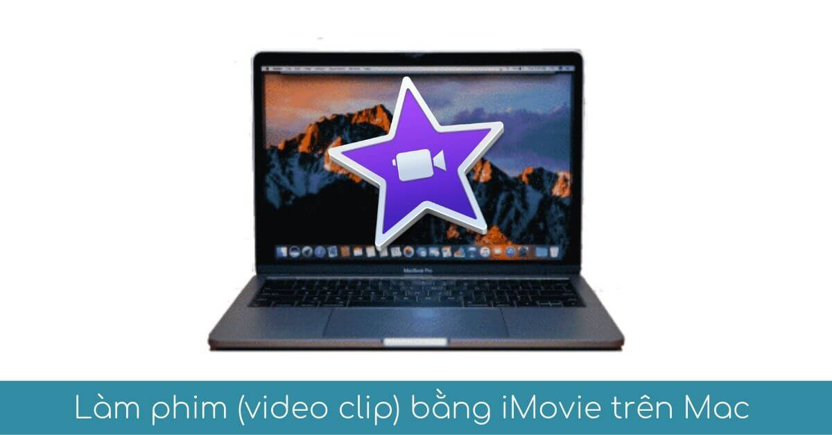00 lam phim video clip bang phan mem iMovie tren may tinh Mac