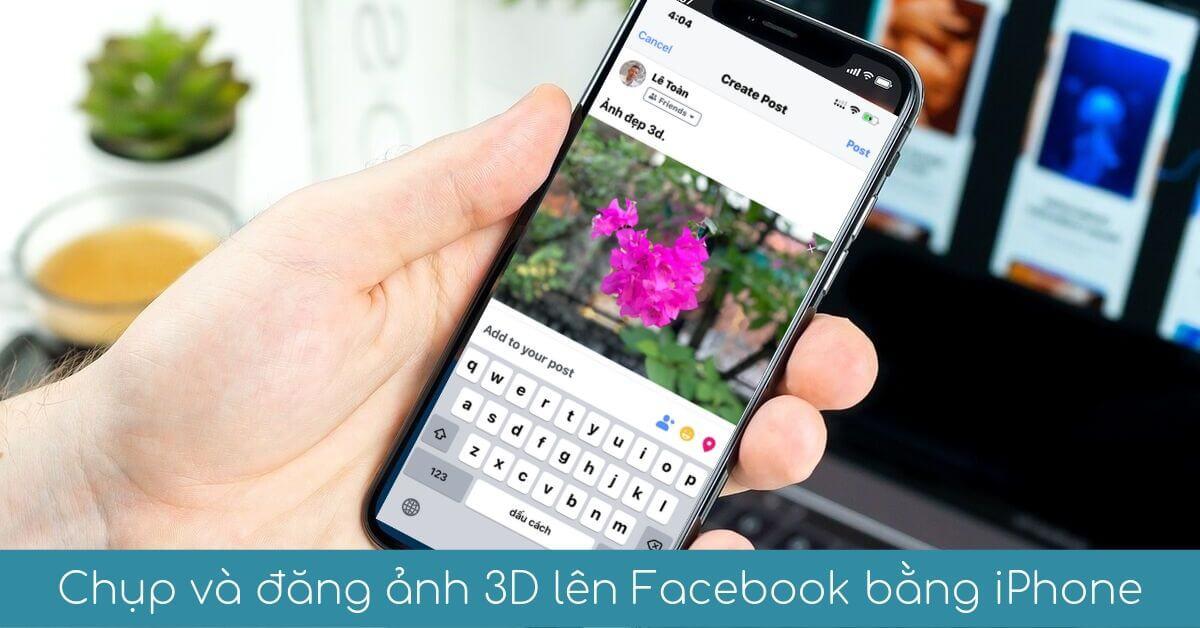 chup va dang anh 3d len facebook bang iphone