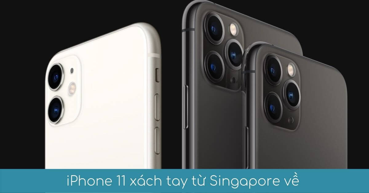 iphone 11 xach tay tu singapore ve