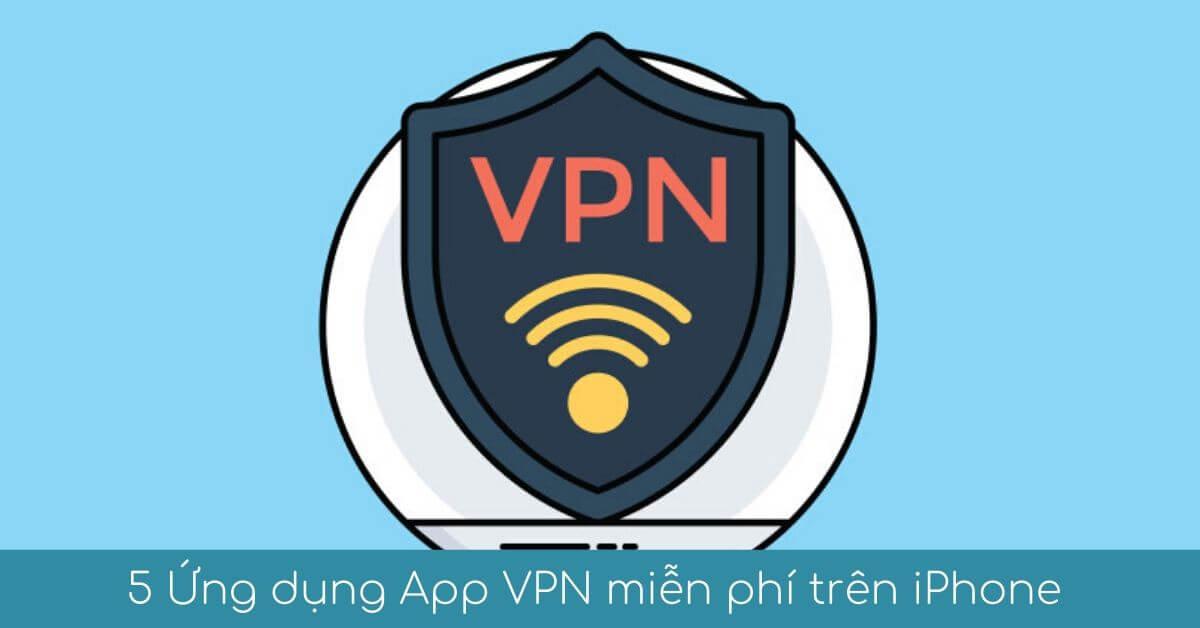 5 ung dung app vpn mien phi tot nhat tren iphone